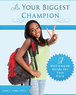 Be Your Biggest Champion: A Self Esteem Guide for Teen Girls by [Cobb CPCC, Lane L.]