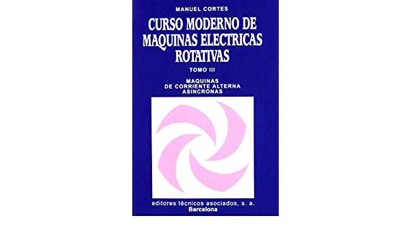 Curso Moderno De Máquinas Eléctricas... (Spanish Edition): Unknown: 9788471461360: Amazon.com: Books
