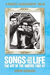 Songs That Saved Your Life (Revised Edition): The Art of The Smiths 1982-87 by Simon Goddard (2013-02-26)