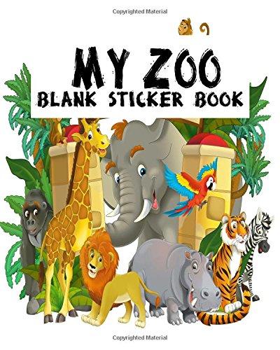My Zoo Blank Sticker Book: Blank Sticker Book For Kids, Sticker Book Collecting Album (Volume 1)