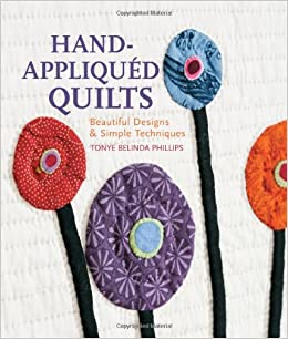 Hand Appliqued Quilts Beautiful Designs Simple Techniques Tonye