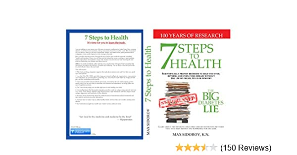 7 Steps to Health and the Big Diabetes Lie: Scientifically proven methods  to help you stop, reverse, and even cure disease without the use of drugs,
