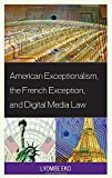 img - for American Exceptionalism, the French Exception, and Digital Media Law book / textbook / text book