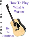 How To Play What A Waster By The Libertines - Guitar Tabs