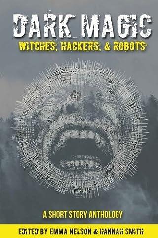 Dark Magic: Witches, Hackers, & Robots (David Nelson Smith)