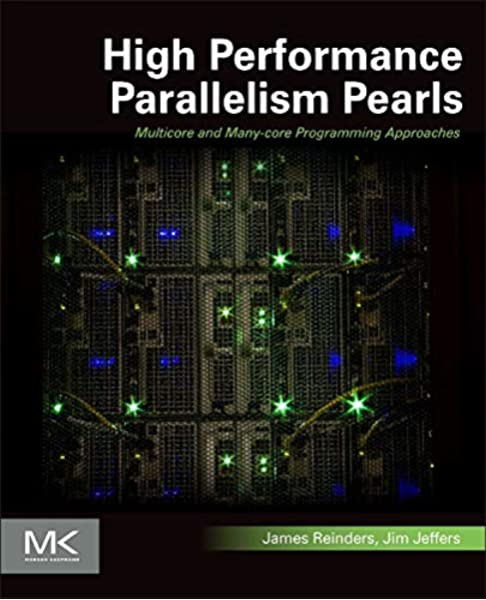 High Performance Parallelism Pearls Volume One Multicore And Many Core Programming Approaches Reinders James Jeffers James 9780128021187 Amazon Com Books 5.0 star rating 1 review. high performance parallelism pearls