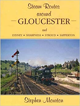 Steam Routes Around Gloucester and Lydney, Sharpness, Stroud, Sapperton