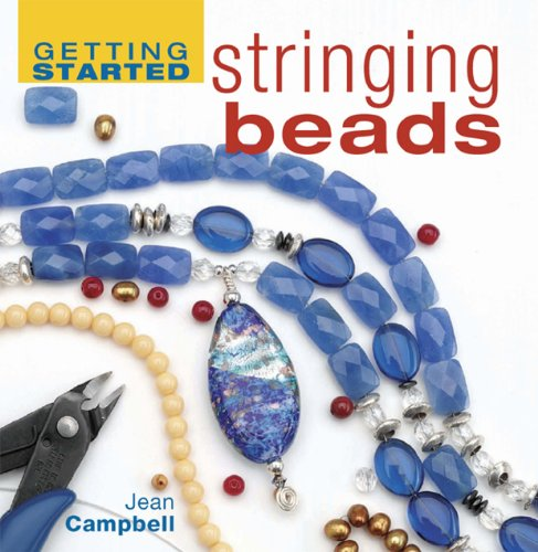 Getting Started Stringing Beads (Getting Started series) by Jean Campbell