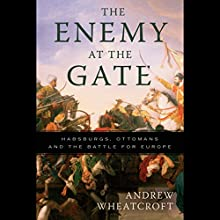 The Enemy at the Gate: Habsburgs, Ottomans and the Battle for Europe Audiobook by Andrew Wheatcroft Narrated by Stefan Rudnicki