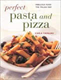 Perfect Pasta and Pizza, Carla Capalbo, 0754806839