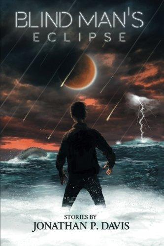 Blind Man's Eclipse: Stories by Jonathan P. Davis PDF