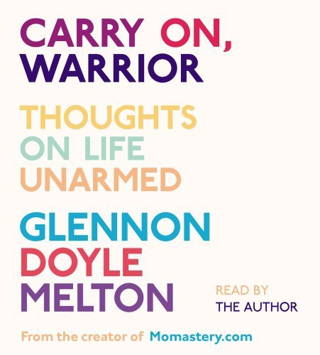Carry On, Warrior: Thoughts on Life Unarmed by Glennon Doyle Melton (2013-04-02)