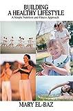 Building a Healthy Lifestyle, Mary El-Baz, 0595666140