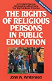 The Rights of Religious Persons in Public Education, John W. Whitehead, 0891077375