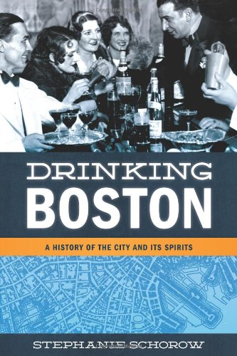 Drinking Boston: A History of the City and Its Spirits by Stephanie Schorow