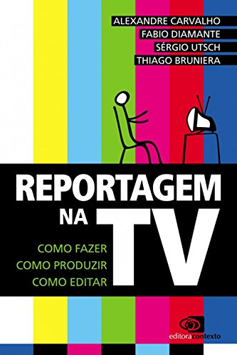 Reportagem na Tv. Como Fazer, Como Produzir, Como Editar