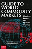 Guide to World Commondity Markets, John Buckley, 0749420030