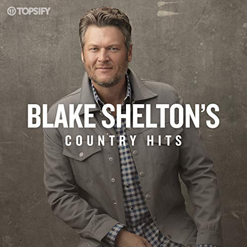 Blake Shelton Country Hits by Topsify