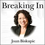 Breaking In: The Rise of Sonia Sotomayor and the Politics of Justice | Joan Biskupic
