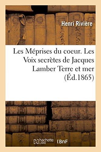 Les Meprises Du Coeur Les Voix Secretes de Jacques Lambert Terre Et Mer: Les Visions Du Lieutenant Ferand Le Rajeunissem