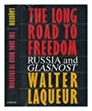The Long Road to Freedom : Russia and Glasnost, Laqueur, Walter, 0684190303
