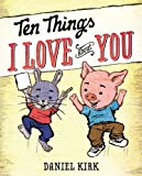 Ten Things I Love about You, Daniel Kirk, 0399252886