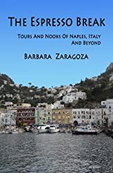 The Espresso Break: Tours and Nooks of Naples, Italy and Beyond