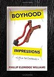 Boyhood Impressions, Phillip Eldridge Williams, 1477158324