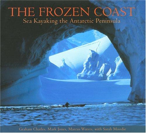 Books : The Frozen Coast: Sea Kayaking the Antarctic Peninsula