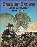 Barnum Brown: Dinosaur Hunter