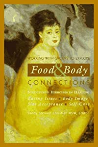 Working With Groups to Explore Food & Body Connections: Eating Issues, Body Image, Size Acceptance, Self-Care (Structured Exercises in Healing) by Sandy Stewart Christian