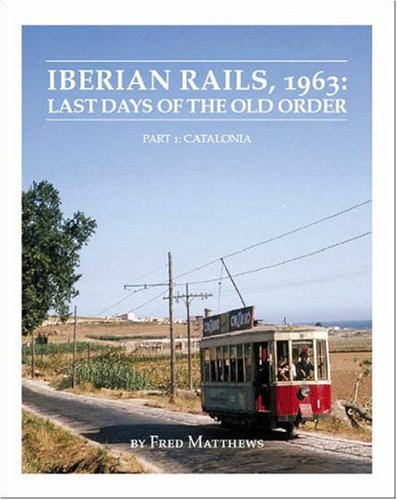 Iberian Rails, 1963: Last Days of the Old Order - Part 1: Catalonia (Pt. 1)