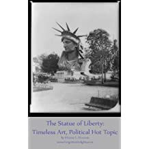 The Statue of Liberty: Timeless Art, Political Hot Topic (Forgotten Delights: New York Sculpture)