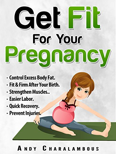 - Get Fit For Your Pregnancy: Simple Exercises To Help You Look Great & Feel Energized Through Your Pregnancy (Fit Expert Series Book 4)