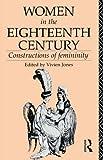 Women in the Eighteenth Century: Constructions of Femininity (World and Word)