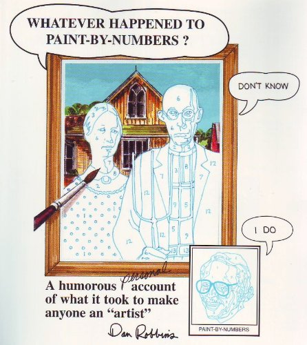 Whatever Happened to Paint-By-Numbers? : A Humorous Personal Account of What It Took to Make Anyone an - Paint By Number Artist