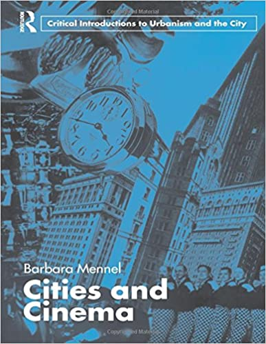 Cities and Cinema (Routledge Critical Introductions to Urbanism and the City)