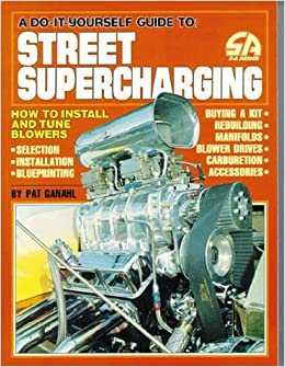 A Do-It-Yourself Guide To Street Supercharging: How to
