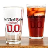 CafePress - Can't Spell Doctor Without D.o. Drinking Glass - Pint Glass, 16 oz. Drinking Glass