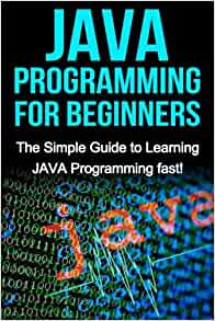JAVA Programming for Beginners: The Simple Guide to