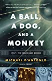 A Ball, a Dog, and a Monkey, Michael D'Antonio, 0743294327