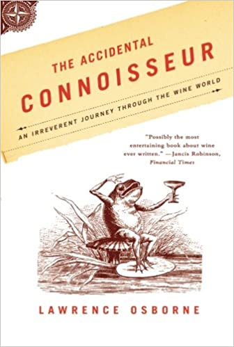 the accidental connoisseur an irreverent journey through the wine