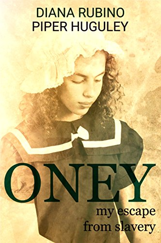 Oney: My Escape From Slavery by [Rubino, Diana, Huguley, Piper]
