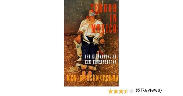 Terror in Mexico : The Kidnapping of Ken Krusensterna: Ken Krusensterna: 9781893444041: Amazon.com: Books