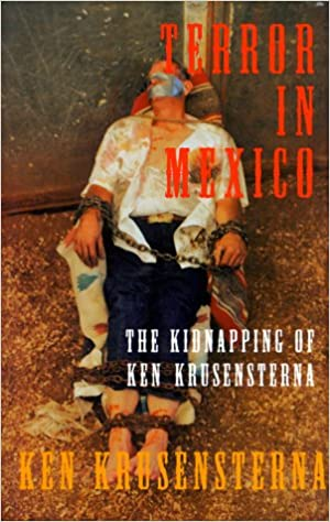 Terror in mexico the kidnapping of ken krusensterna ken terror in mexico the kidnapping of ken krusensterna deluxe edition fandeluxe Choice Image