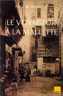Le voyageur à la mallette : [nouvelles], Mahfouz, Naguib