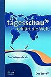 img - for Die Tagesschau erkl rt die Welt. Das Wissensbuch book / textbook / text book