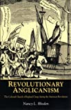 Revolutionary Anglicanism : The Colonial Church of England During the American Revolution, Rhoden, Nancy L., 0814775195