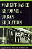 Market - Based Reforms in Urban Education, Ladd, Helen F., 0944826989
