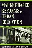 Market - Based Reforms in Urban Education, Ladd, Helen F., 0944826989
